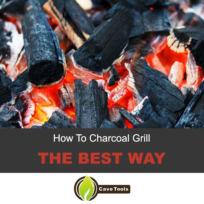 How To Charcoal Grill The Best Way