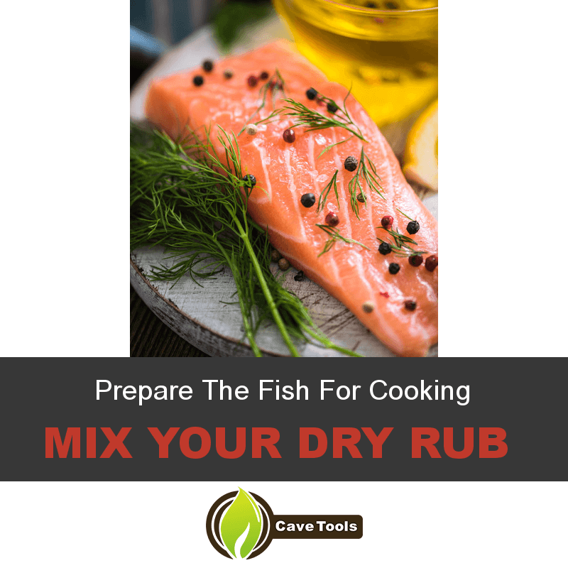 Prepare The Fish For Cooking Mix your dry rub