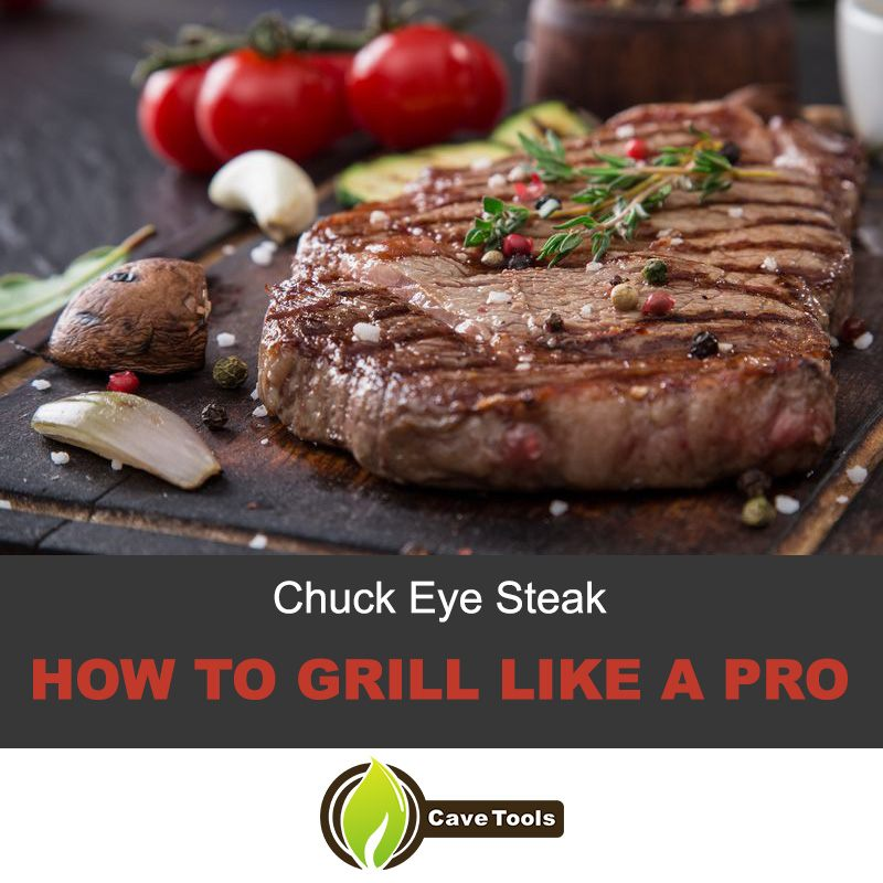 Chuck Eye Steak How To Grill Like A Pro