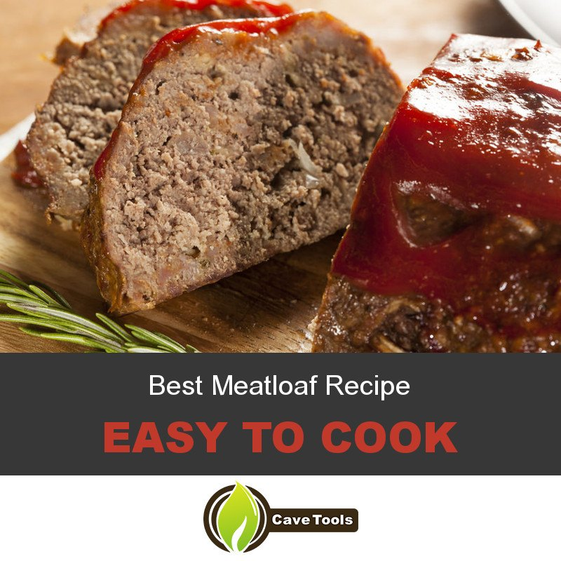 Best Meatloaf Recipe Easy To Cook