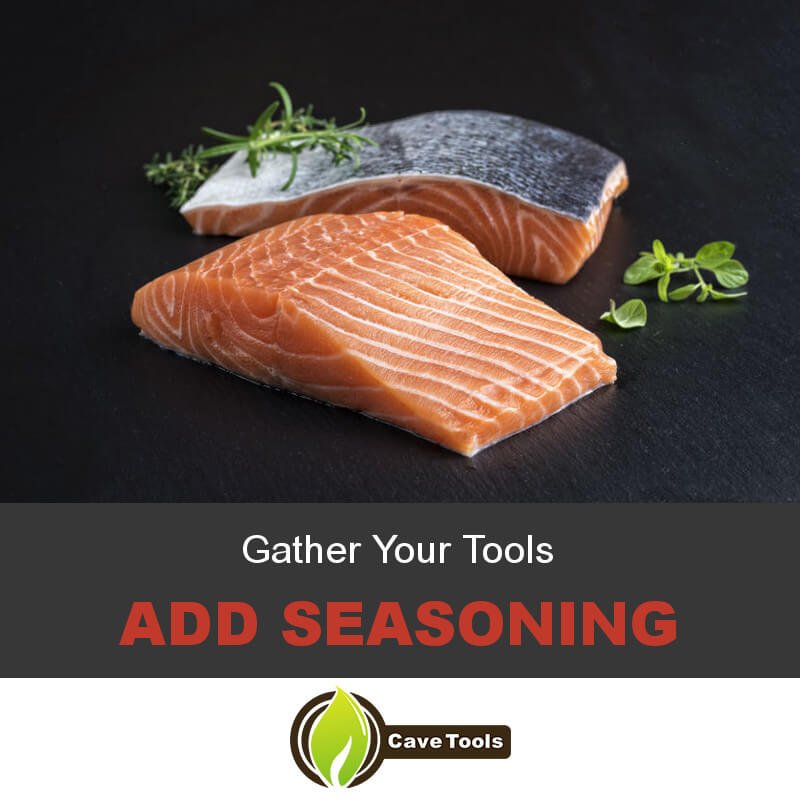Gather Your Tools Add seasoning