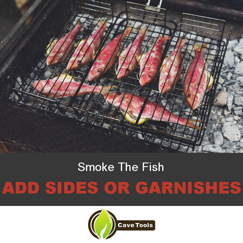 Smoke The Fish Add sides or garnishes