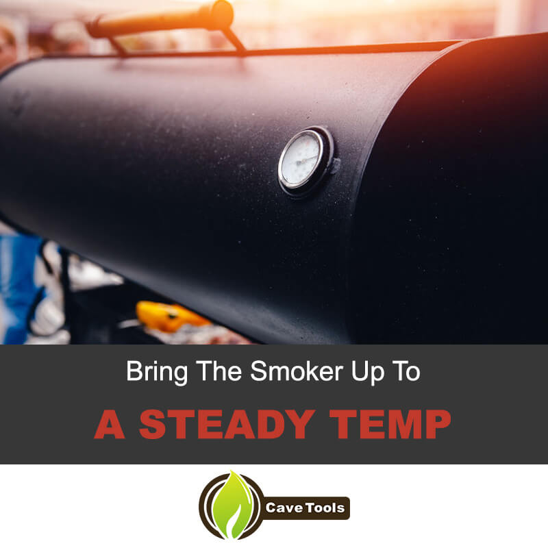 Bring The Smoker Up To A Steady Temp