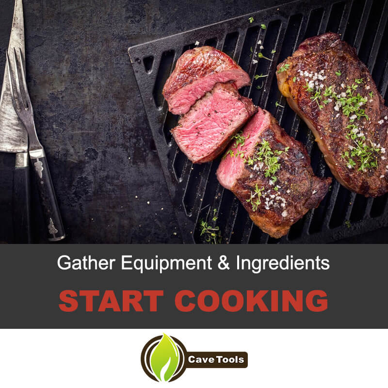 Gather equipment and start cooking