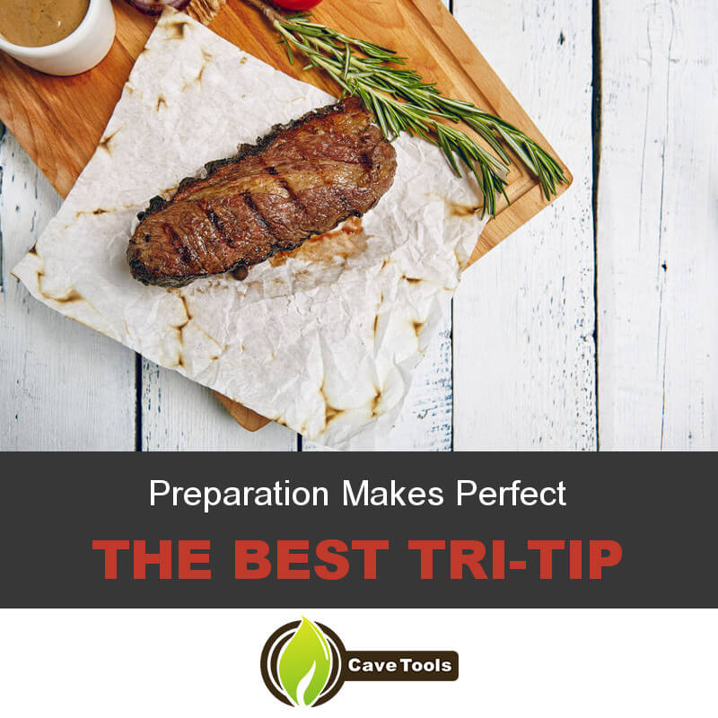 Preparation Makes Perfect The Best Tri-Tip