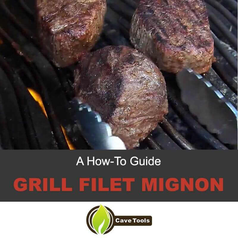 A How-To Guide Grilling Filet Mignon