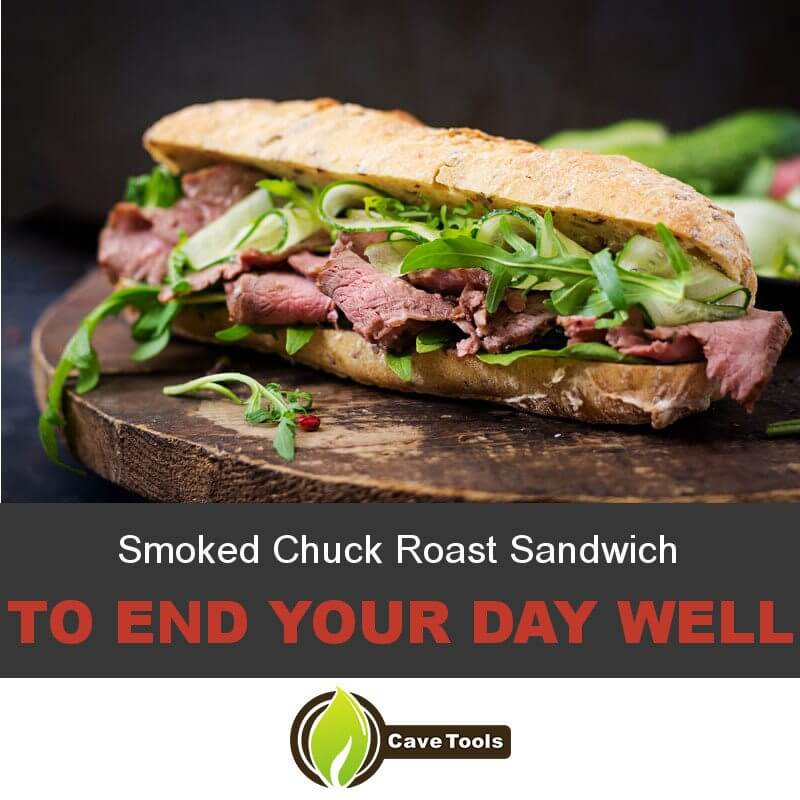 Smoked Chuck Roast Sandwich To End Your Day Well