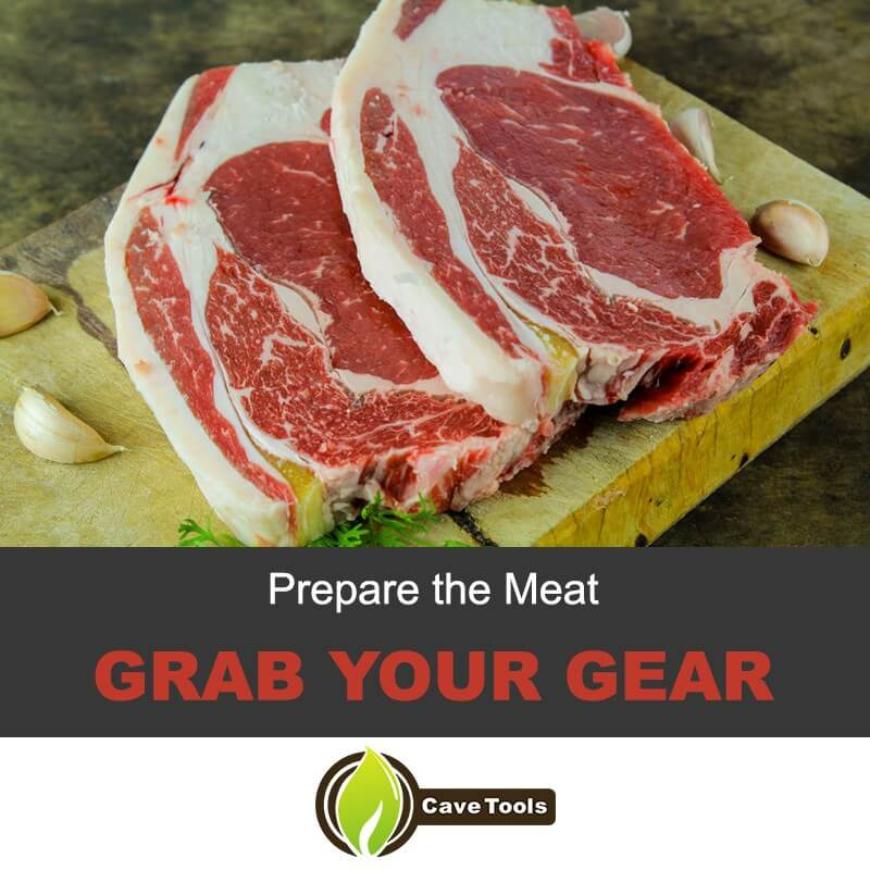 Prepare The Meat Grab Your Gear