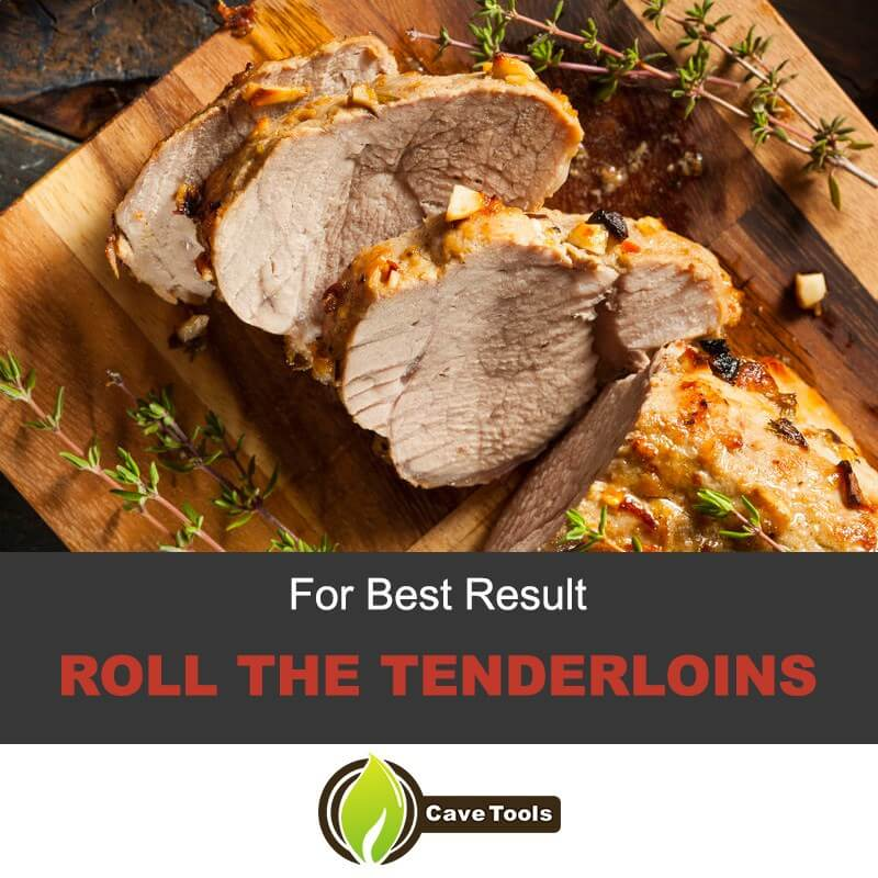 For Best Result Roll The Tenderloins