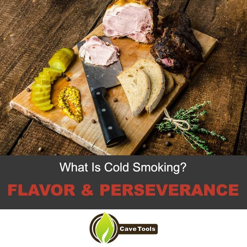 What Is Cold Smoking Flavor & Perseverance