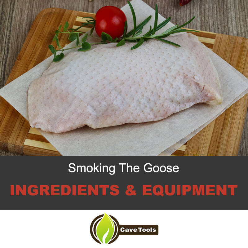 Smoking The Goose Ingredients & Equipment