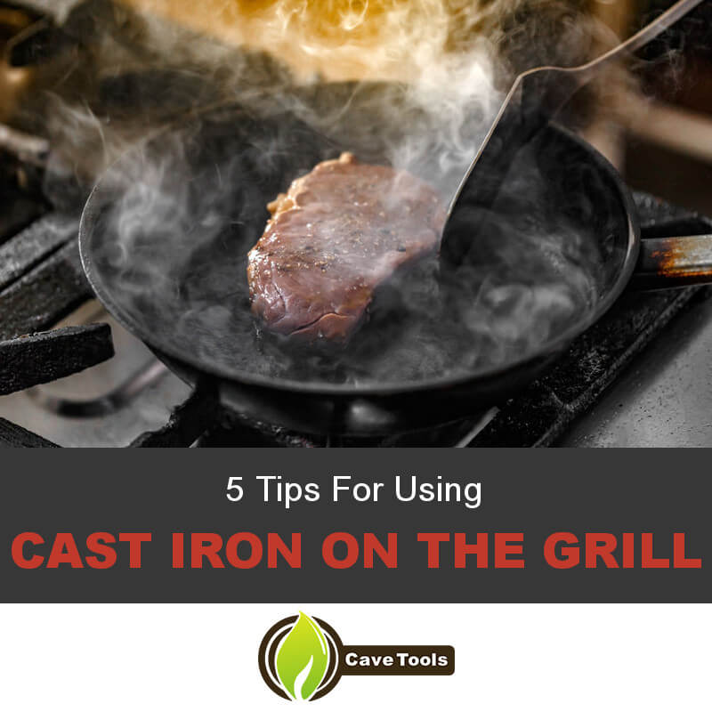 5 Tips For Using Cast Iron On The Grill