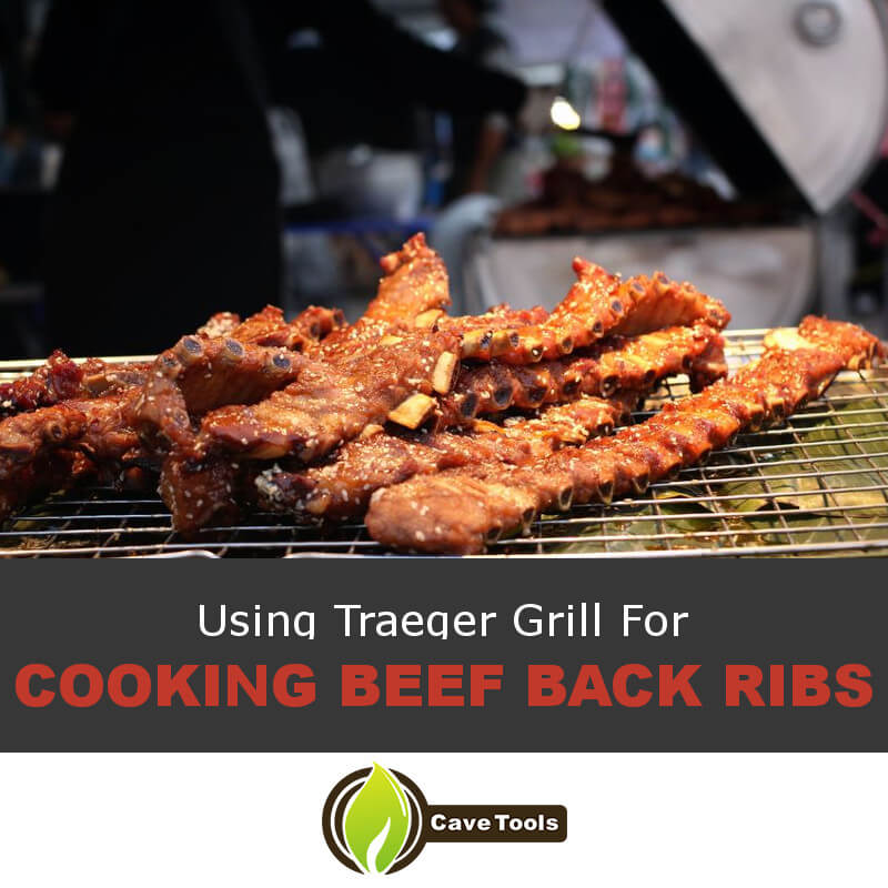 Using Traeger Grill For Cooking Beef Back Ribs