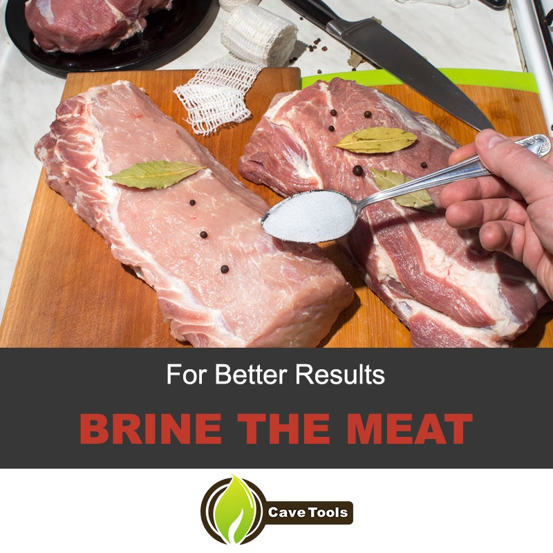 For better results brine the meat