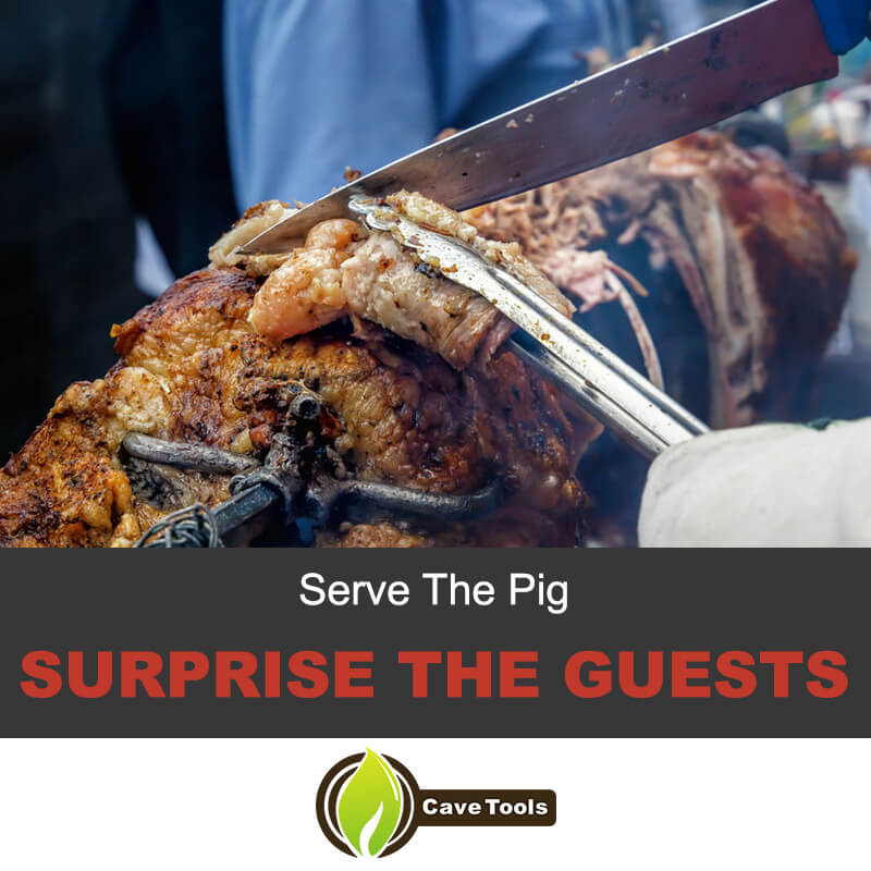 Serve the pig and surprise the guests