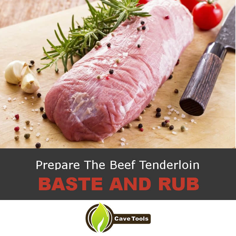 Prepare The Beef Tenderloin Baste And Rub