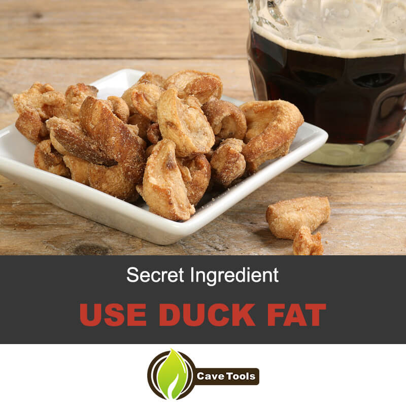 Use duck fat for pork scratchings