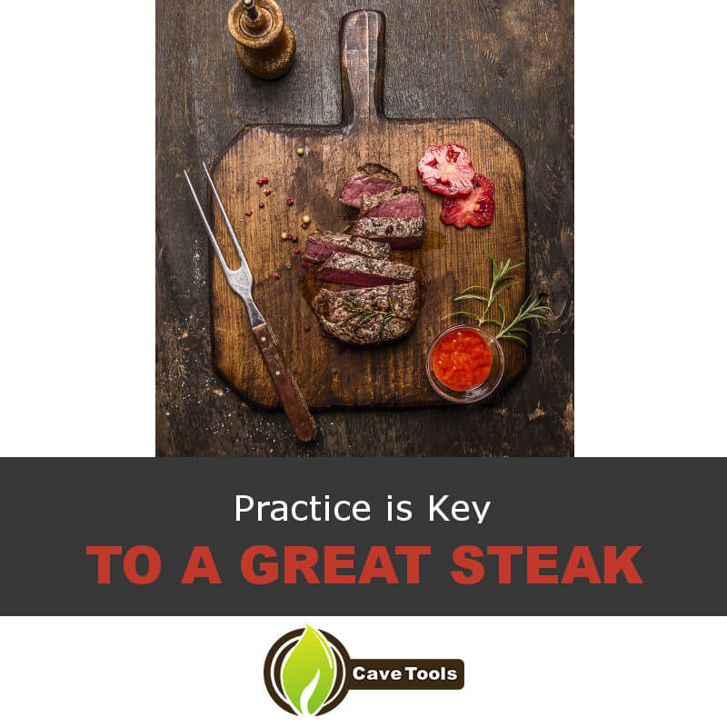 Practice is Key To a Great Steak