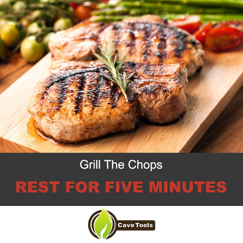 Grill the chops & rest for five minutes