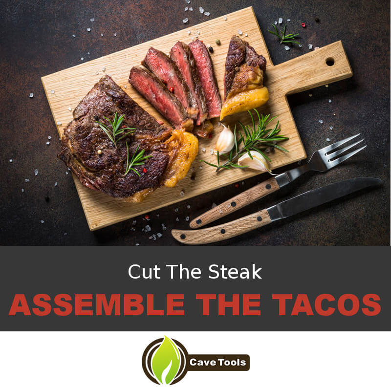 Cut The Steak Assemble The Tacos