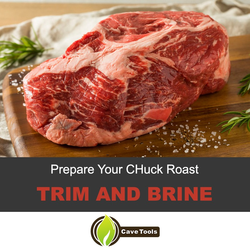 Trim and brine your chuck roast