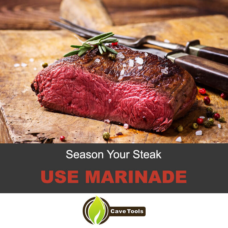 Season your steak and use marinade
