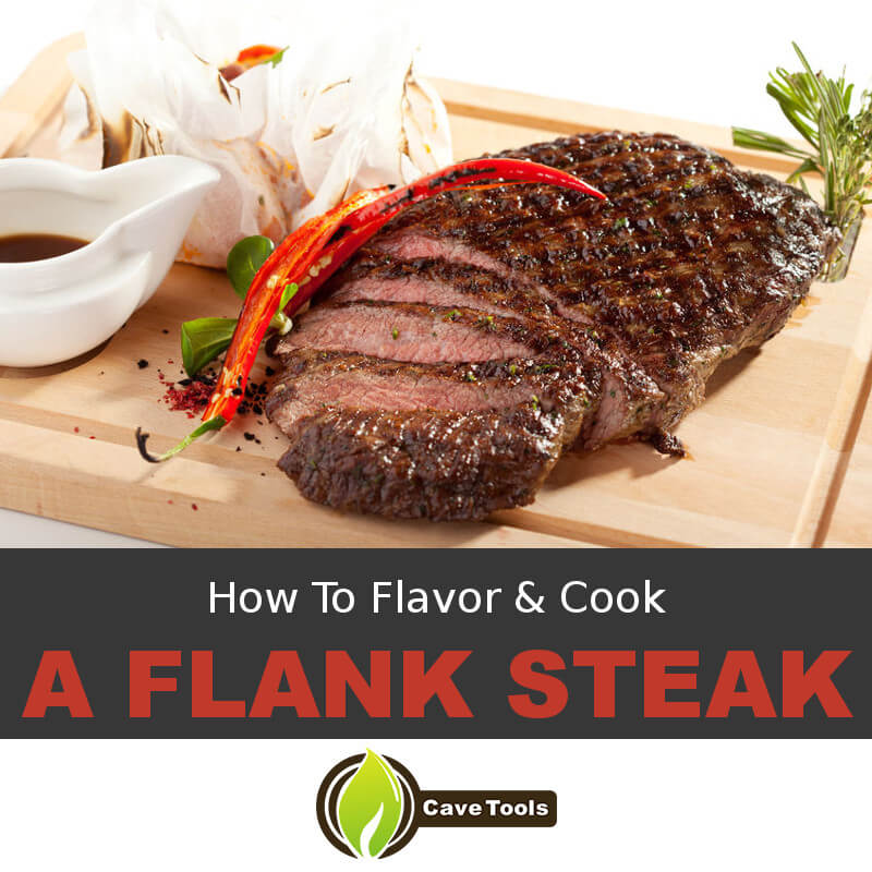 How To Flavor & Cook A Flank Steak